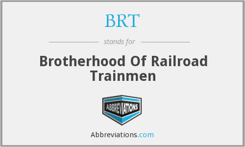 BRT - Brotherhood Of Railroad Trainmen