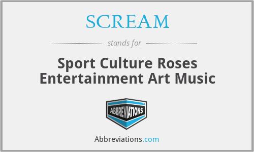 SCREAM - Sport Culture Roses Entertainment Art Music