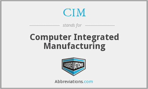 CIM - Computer Integrated Manufacturing