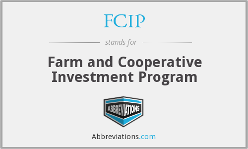 FCIP - Farm and Cooperative Investment Program