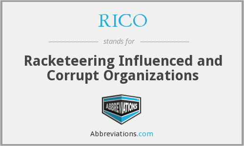 RICO - Racketeering Influenced and Corrupt Organizations