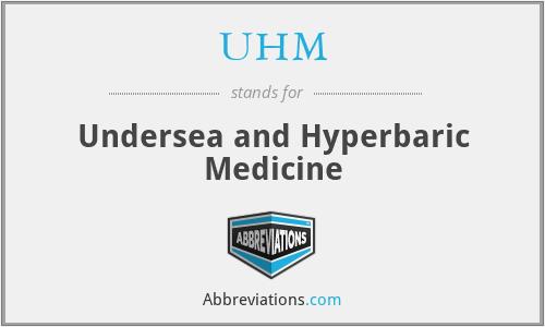 UHM - Undersea and Hyperbaric Medicine