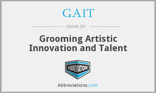 GAIT - Grooming Artistic Innovation and Talent