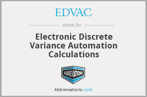 EDVAC - Electronic Discrete Variance Automation Calculations