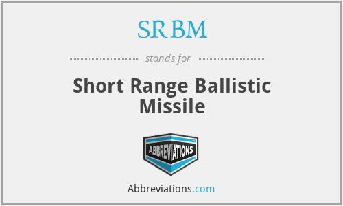 SRBM - Short Range Ballistic Missile