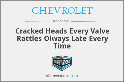 CHEVROLET - Cracked Heads Every Valve Rattles Olways Late Every Time