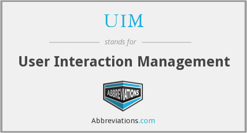 UIM - User Interaction Management