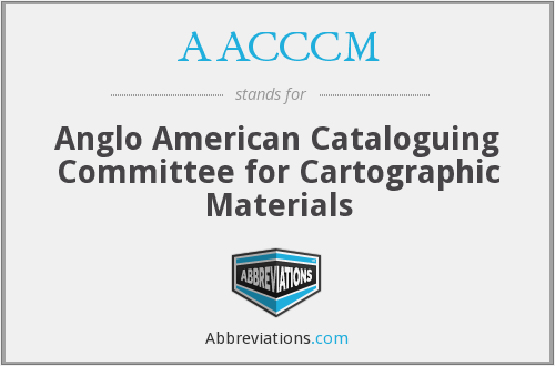 AACCCM - Anglo American Cataloguing Committee for Cartographic Materials