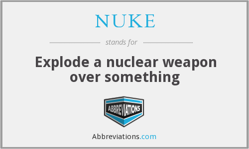 NUKE - Explode a nuclear weapon over something