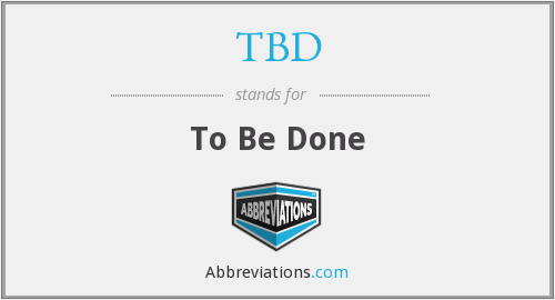 TBD - To Be Done