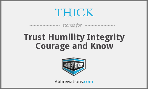 THICK - Trust Humility Integrity Courage and Know