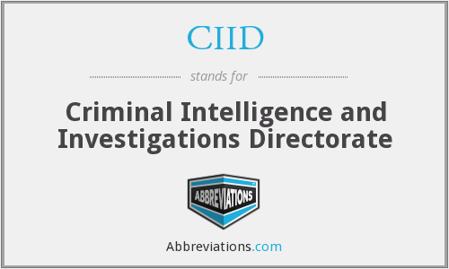 CIID - Criminal Intelligence and Investigations Directorate