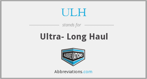 ULH - Ultra- Long Haul