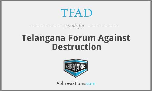 TFAD - Telangana Forum Against Destruction