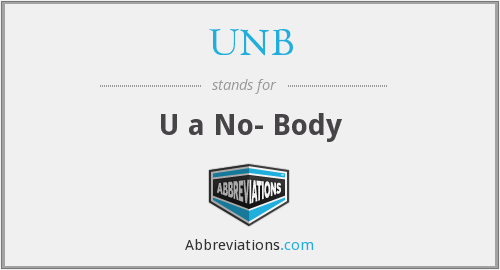 UNB - U a No- Body