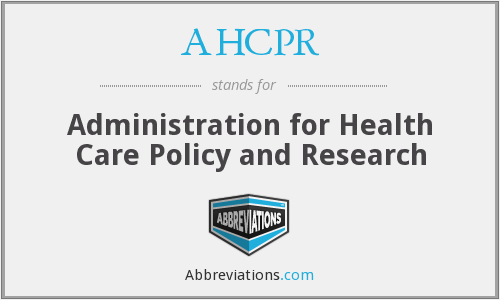 AHCPR - Administration for Health Care Policy and Research