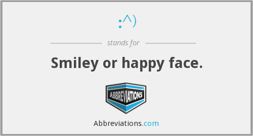 :^) - Smiley or happy face.
