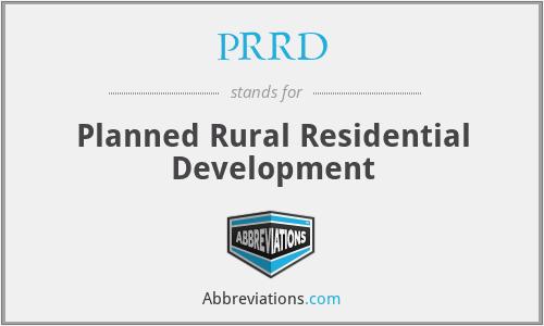 PRRD - Planned Rural Residential Development