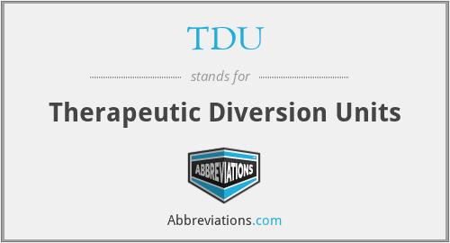 TDU - Therapeutic Diversion Units