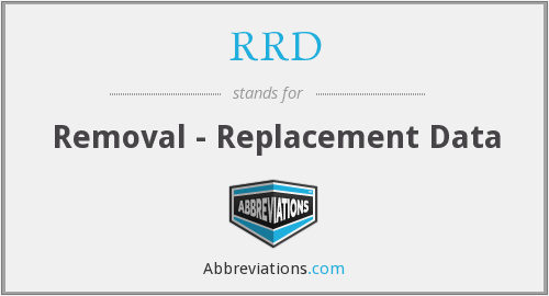 RRD - Removal - Replacement Data
