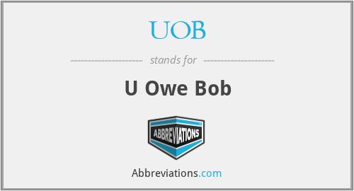 UOB - U Owe Bob