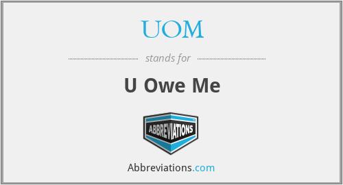 UOM - U Owe Me