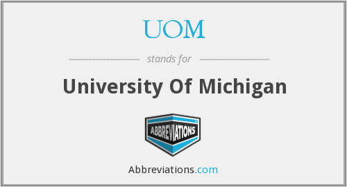 UOM - University Of Michigan