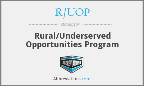 R/UOP - Rural/Underserved Opportunities Program