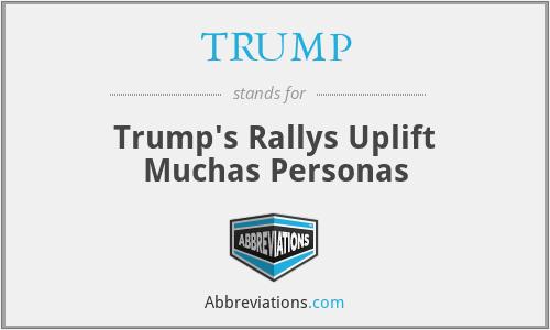 TRUMP - Trump's Rallys Uplift Muchas Personas