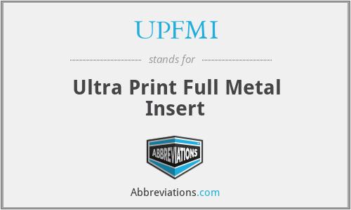 UPFMI - Ultra Print Full Metal Insert