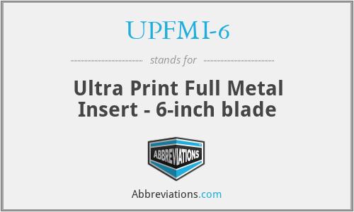 UPFMI-6 - Ultra Print Full Metal Insert - 6-inch blade