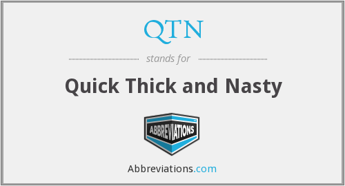 QTN - Quick Thick and Nasty