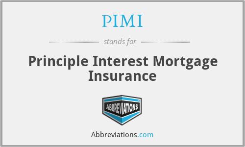 PIMI - Principle Interest Mortgage Insurance