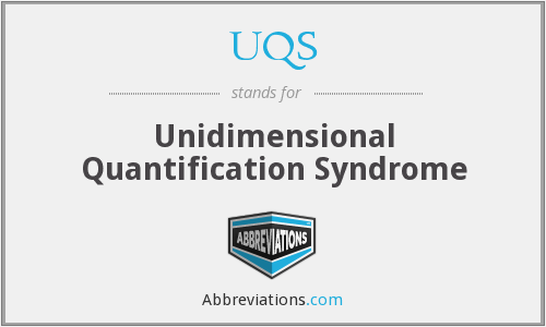 UQS - Unidimensional Quantification Syndrome