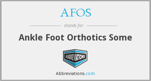 AFOS - Ankle Foot Orthotics Some