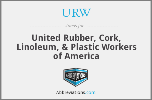 URW - United Rubber, Cork, Linoleum, & Plastic Workers of America