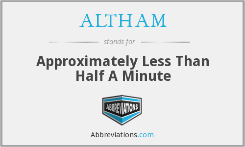 ALTHAM - Approximately Less Than Half A Minute