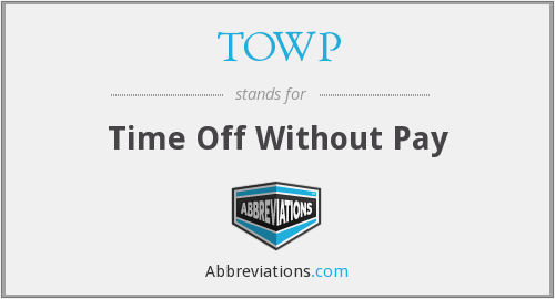 TOWP - Time Off Without Pay