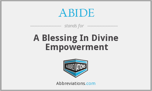 ABIDE - A Blessing In Divine Empowerment