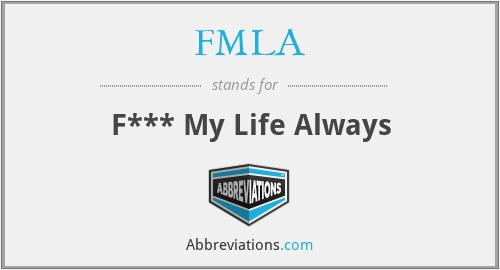 FMLA - F*** My Life Always