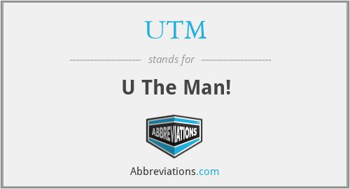 UTM - U The Man!