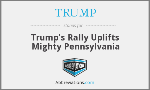 TRUMP - Trump's Rally Uplifts Mighty Pennsylvania