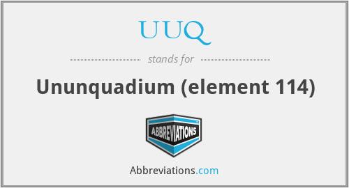 UUQ - Ununquadium (element 114)