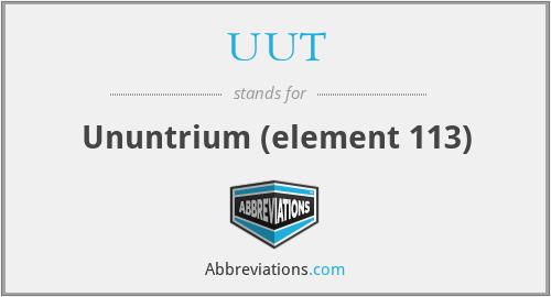 UUT - Ununtrium (element 113)