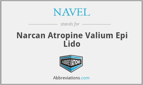 NAVEL - Narcan Atropine Valium Epi Lido
