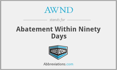 AWND - Abatement Within Ninety Days