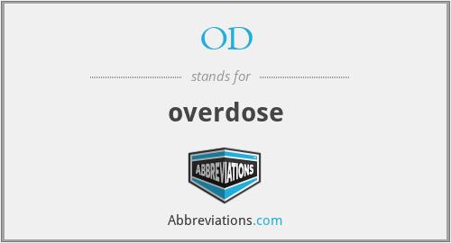 OD - overdose