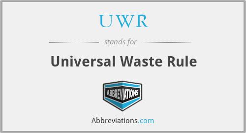 UWR - Universal Waste Rule