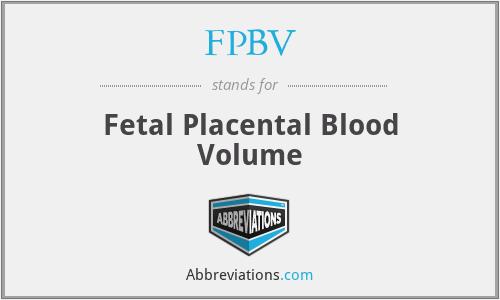 FPBV - Fetal Placental Blood Volume