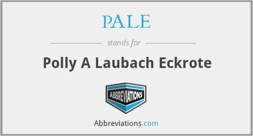 PALE - Polly A Laubach Eckrote
